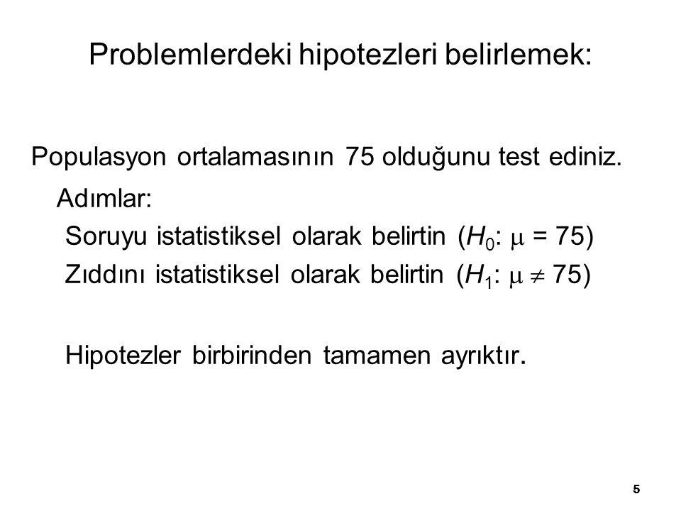 5 Problemlerdeki hipotezleri belirlemek: Populasyon ortalamasının 75 olduğunu test ediniz.