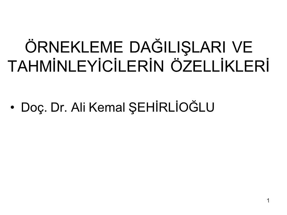 1 ÖRNEKLEME DAĞILIŞLARI VE TAHMİNLEYİCİLERİN ÖZELLİKLERİ Doç. Dr. Ali Kemal ŞEHİRLİOĞLU
