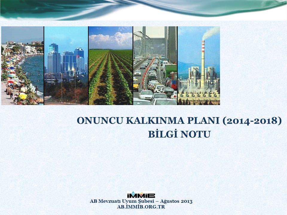 ONUNCU KALKINMA PLANI (2014-2018) 2014-2018 dönemini kapsayan Onuncu Kalkınma Planı 2 Temmuz 2013 tarihi itibarıyla Türkiye Büyük Millet Meclisi tarafından onaylanmıştır.