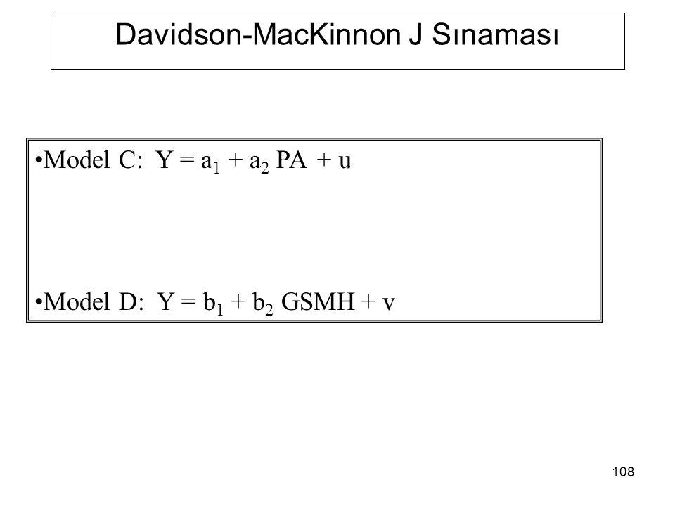 108 Davidson-MacKinnon J Sınaması Model C: Y = a 1 + a 2 PA + u Model D: Y = b 1 + b 2 GSMH + v