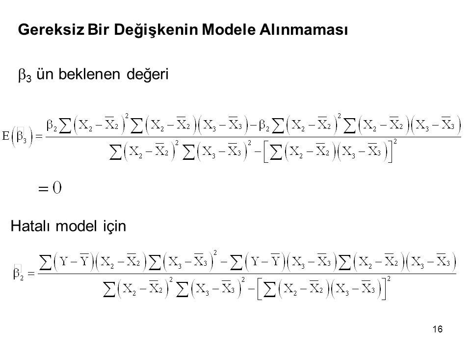 16 Gereksiz Bir Değişkenin Modele Alınmaması  3 ün beklenen değeri Hatalı model için