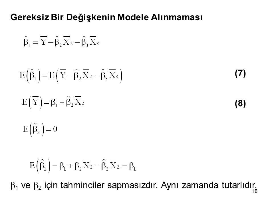 18 Gereksiz Bir Değişkenin Modele Alınmaması (8) (7)  1 ve  2 için tahminciler sapmasızdır. Aynı zamanda tutarlıdır.
