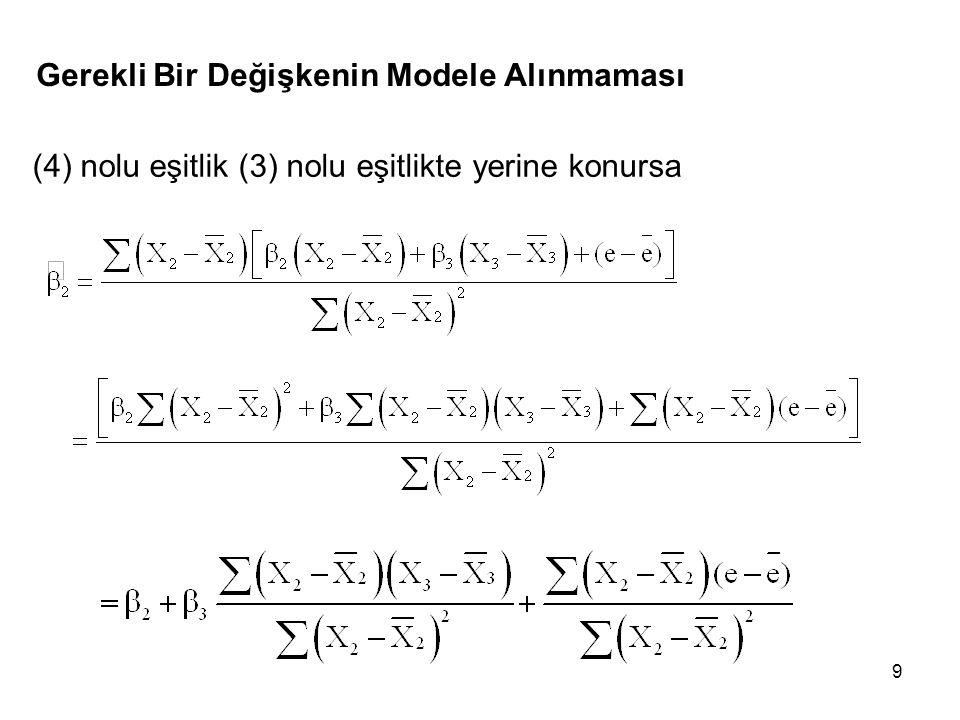 9 Gerekli Bir Değişkenin Modele Alınmaması (4) nolu eşitlik (3) nolu eşitlikte yerine konursa