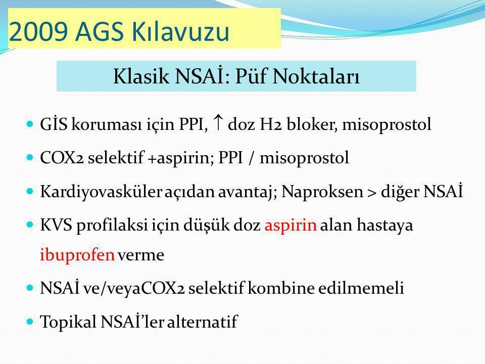 GİS koruması için PPI,  doz H2 bloker, misoprostol COX2 selektif +aspirin; PPI / misoprostol Kardiyovasküler açıdan avantaj; Naproksen > diğer NSAİ KVS profilaksi için düşük doz aspirin alan hastaya ibuprofen verme NSAİ ve/veyaCOX2 selektif kombine edilmemeli Topikal NSAİ'ler alternatif Klasik NSAİ: Püf Noktaları 2009 AGS Kılavuzu