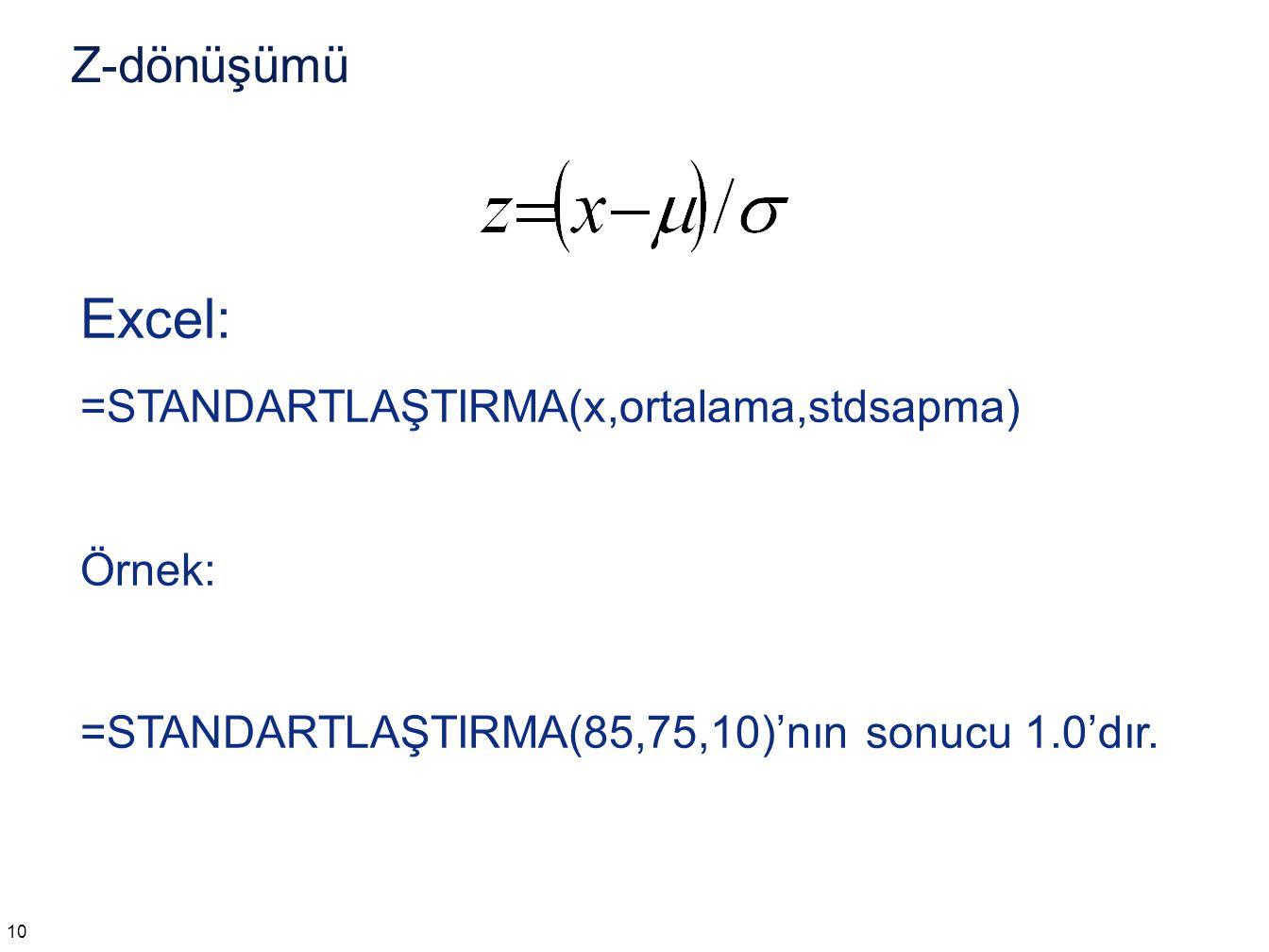 Z-dönüşümü 10 Excel: =STANDARTLAŞTIRMA(x,ortalama,stdsapma) Örnek: =STANDARTLAŞTIRMA(85,75,10)'nın sonucu 1.0'dır.