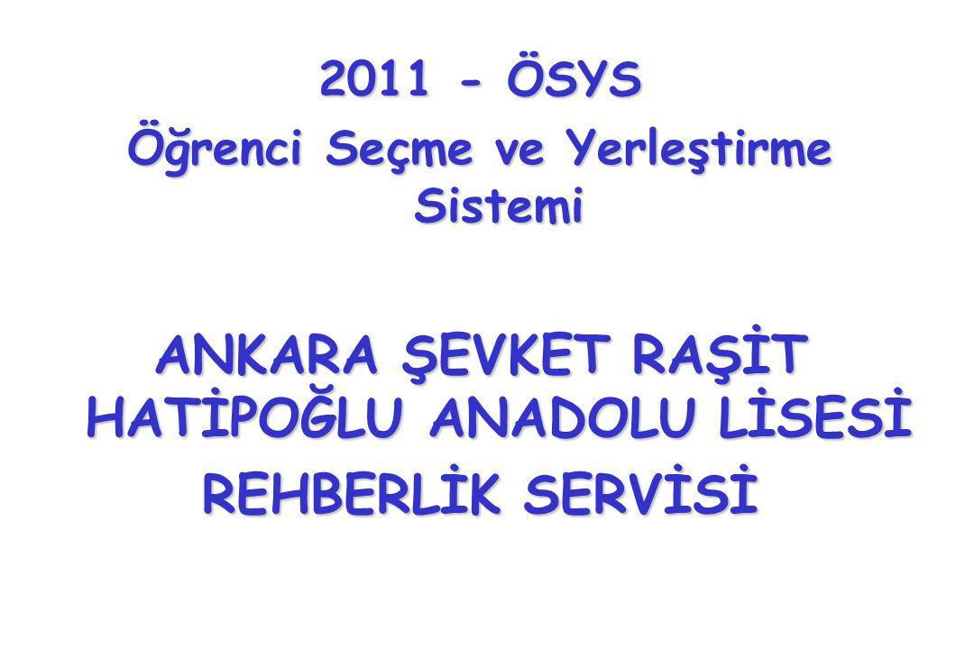 2011 - ÖSYS Öğrenci Seçme ve Yerleştirme Sistemi ANKARA ŞEVKET RAŞİT HATİPOĞLU ANADOLU LİSESİ REHBERLİK SERVİSİ