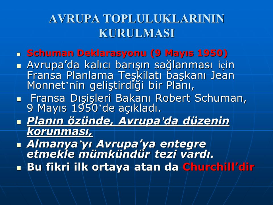 AVRUPA TOPLULUKLARININ KURULMASI Schuman Deklarasyonu (9 Mayıs 1950) Schuman Deklarasyonu (9 Mayıs 1950) Avrupa'da kalıcı barışın sağlanması i ç in Fr