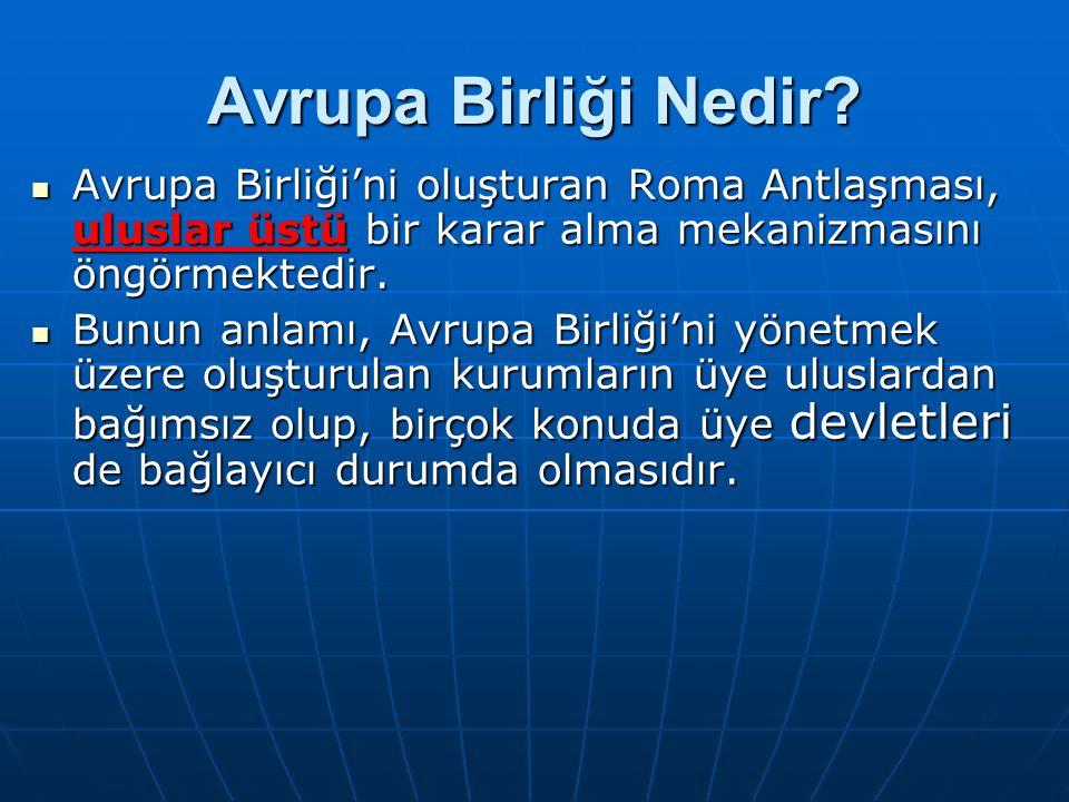 AB'YE ÜYELİK KRİTERLERİ Roma Antlaşması her Avrupalı ülkeye AB ye üye olabilme imkanı vermektedir.