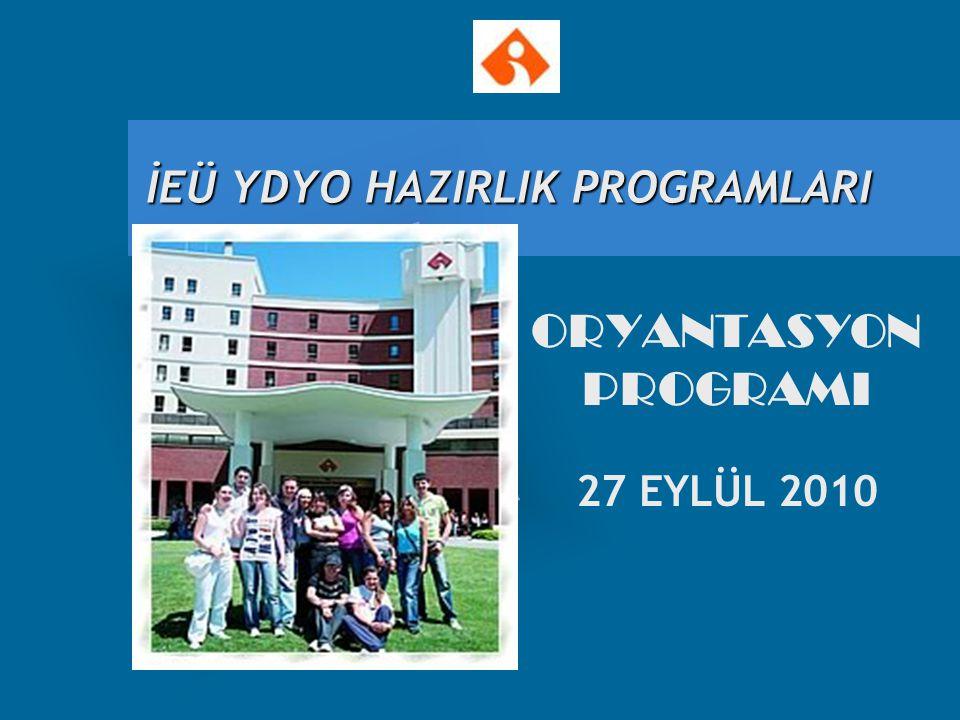 İEÜ YDYO HAZIRLIK PROGRAMLARI ORYANTASYON PROGRAMI 27 EYLÜL 2010