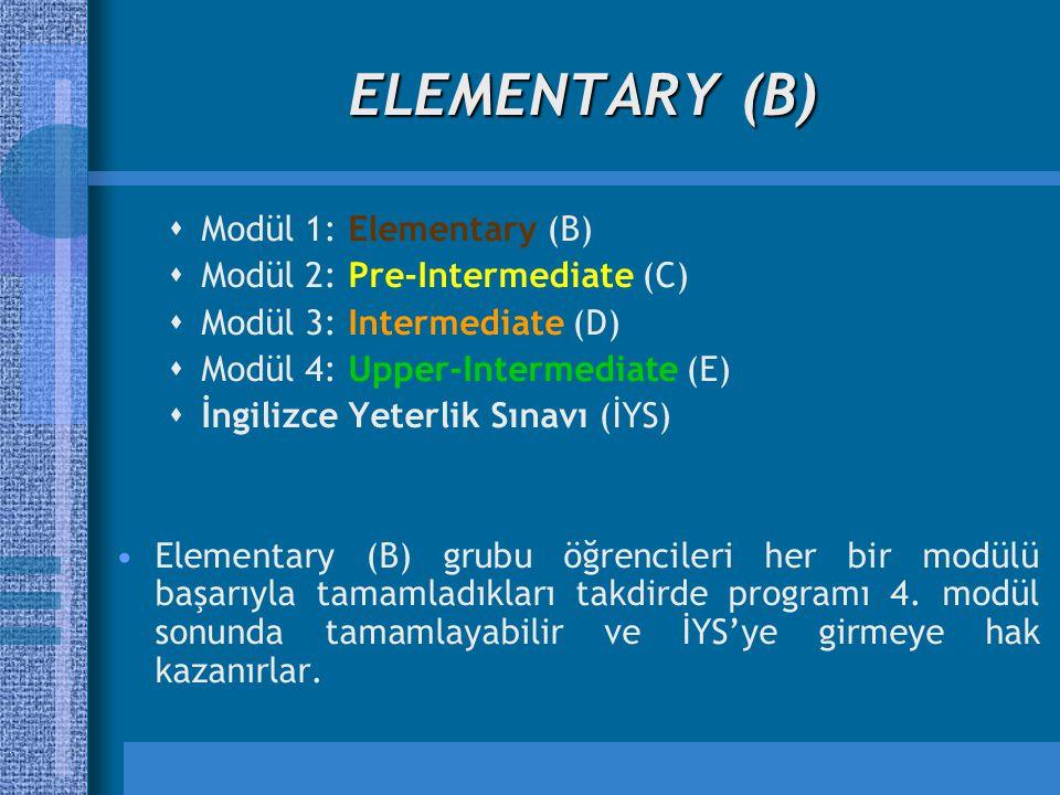 ELEMENTARY (B)  Modül 1: Elementary (B)  Modül 2: Pre-Intermediate (C)  Modül 3: Intermediate (D)  Modül 4: Upper-Intermediate (E)  İngilizce Yeterlik Sınavı (İYS) Elementary (B) grubu öğrencileri her bir modülü başarıyla tamamladıkları takdirde programı 4.