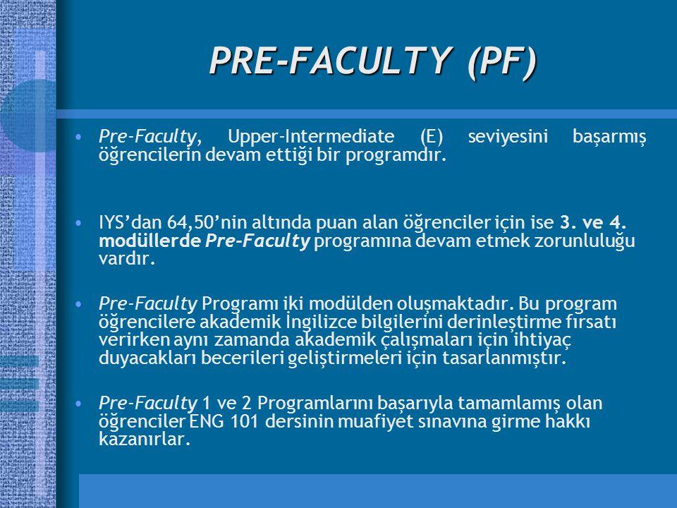 PRE-FACULTY (PF) Pre-Faculty, Upper-Intermediate (E) seviyesini başarmış öğrencilerin devam ettiği bir programdır.