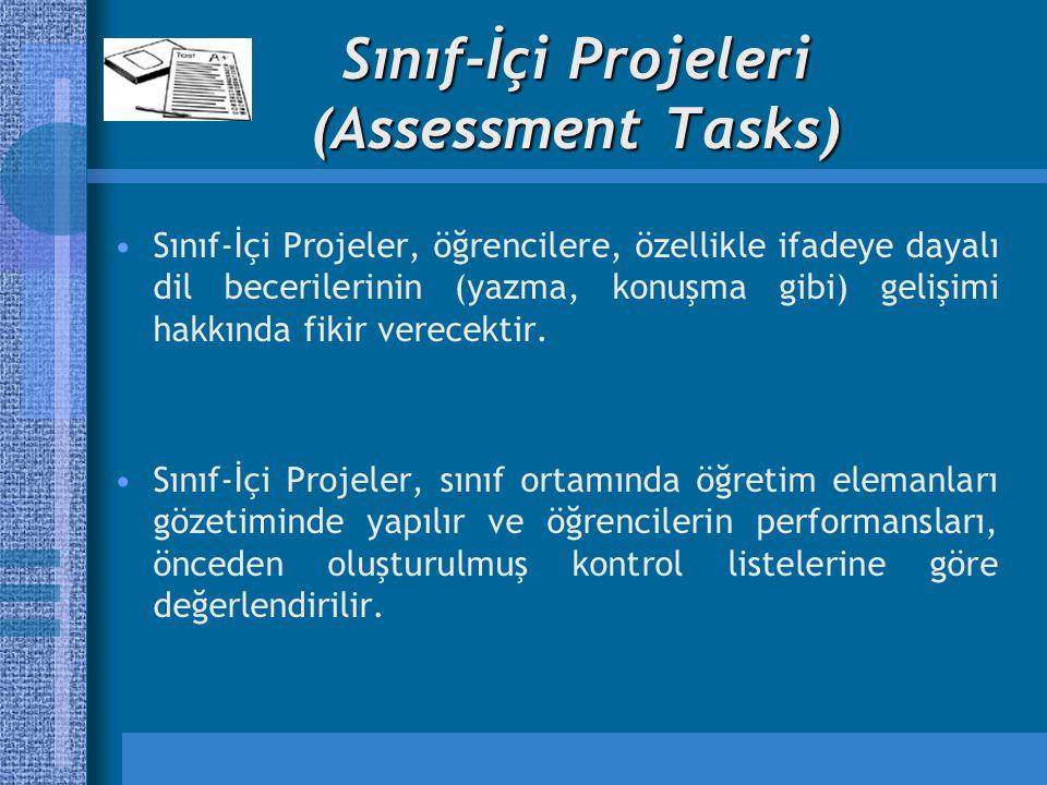 Sınıf-İçi Projeleri (Assessment Tasks) Sınıf-İçi Projeler, öğrencilere, özellikle ifadeye dayalı dil becerilerinin (yazma, konuşma gibi) gelişimi hakkında fikir verecektir.