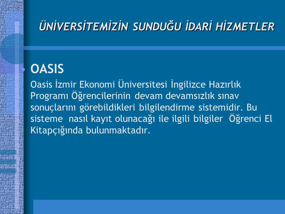 ÜNİVERSİTEMİZİN SUNDUĞU İDARİ HİZMETLER OASIS Oasis İzmir Ekonomi Üniversitesi İngilizce Hazırlık Programı Öğrencilerinin devam devamsızlık sınav sonuçlarını görebildikleri bilgilendirme sistemidir.