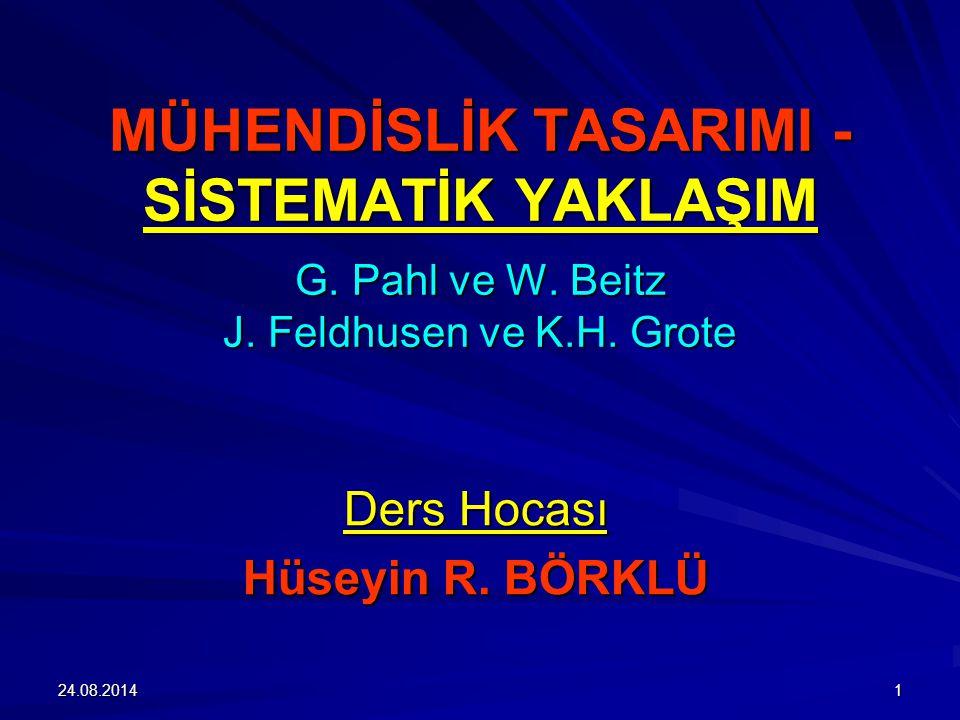 MÜHENDİSLİK TASARIMI - SİSTEMATİK YAKLAŞIM G. Pahl ve W. Beitz J. Feldhusen ve K.H. Grote Ders Hocası Hüseyin R. BÖRKLÜ 24.08.20141