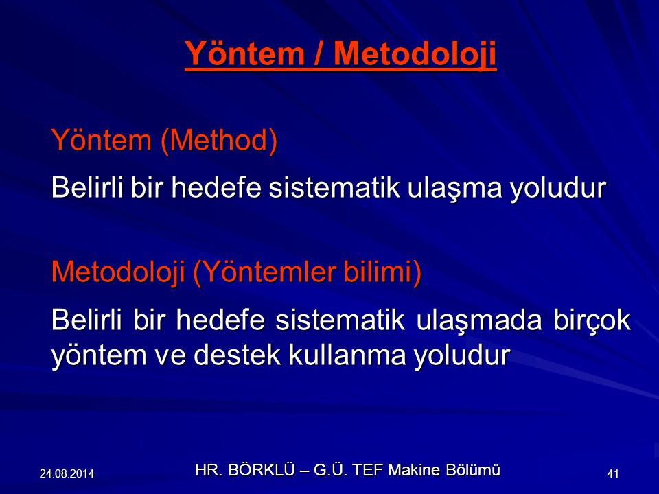 24.08.201441 Yöntem / Metodoloji Yöntem (Method) Belirli bir hedefe sistematik ulaşma yoludur Metodoloji (Yöntemler bilimi) Belirli bir hedefe sistema
