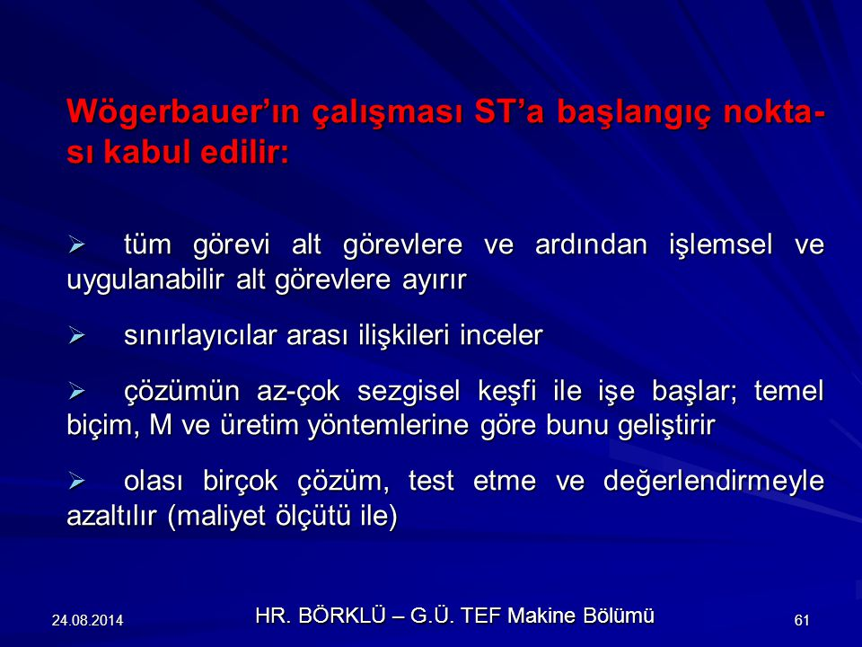 24.08.201461 Wögerbauer'ın çalışması ST'a başlangıç nokta- sı kabul edilir:  tüm görevi alt görevlere ve ardından işlemsel ve uygulanabilir alt görev