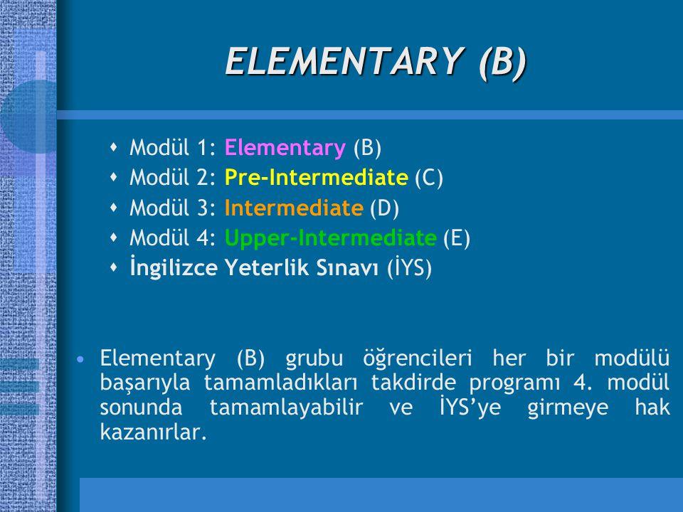 ELEMENTARY (B)  Modül 1: Elementary (B)  Modül 2: Pre-Intermediate (C)  Modül 3: Intermediate (D)  Modül 4: Upper-Intermediate (E)  İngilizce Yet