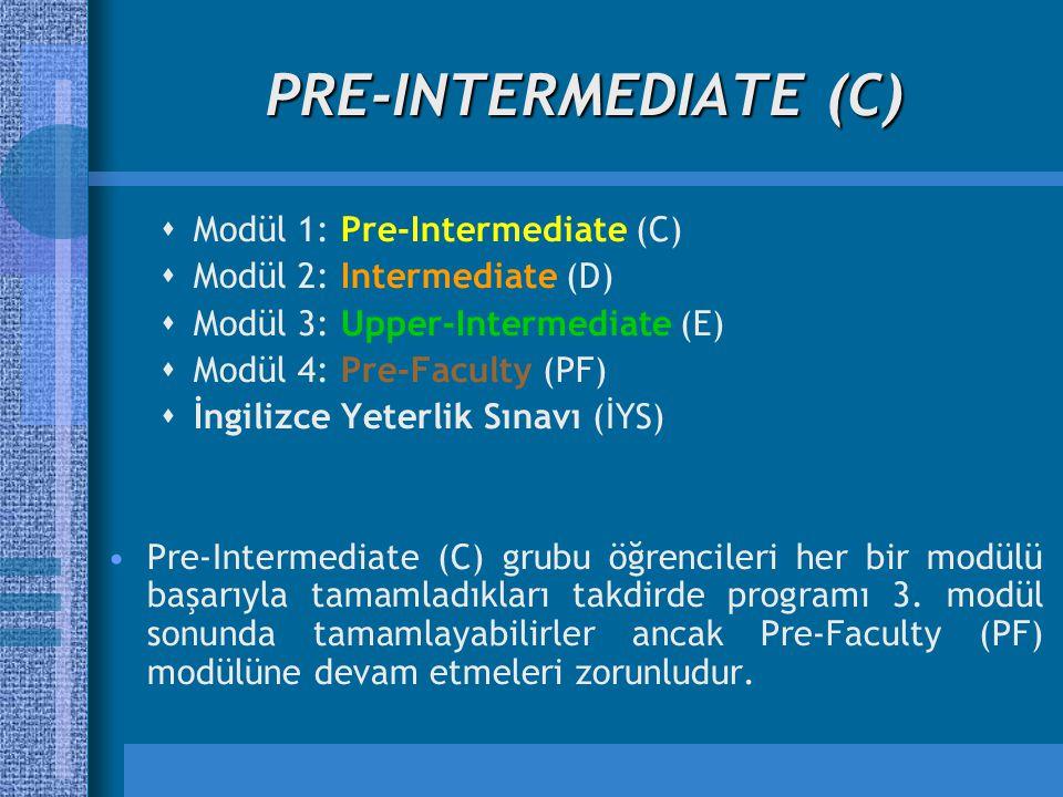 PRE-INTERMEDIATE (C)  Modül 1: Pre-Intermediate (C)  Modül 2: Intermediate (D)  Modül 3: Upper-Intermediate (E)  Modül 4: Pre-Faculty (PF)  İngil