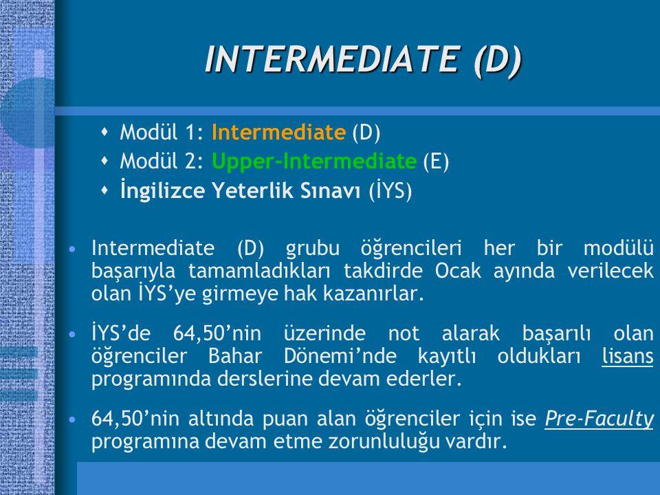 INTERMEDIATE (D)  Modül 1: Intermediate (D)  Modül 2: Upper-Intermediate (E)  İngilizce Yeterlik Sınavı (İYS) Intermediate (D) grubu öğrencileri he