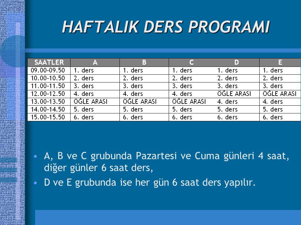 HAFTALIK DERS PROGRAMI A, B ve C grubunda Pazartesi ve Cuma günleri 4 saat, diğer günler 6 saat ders, D ve E grubunda ise her gün 6 saat ders yapılır.
