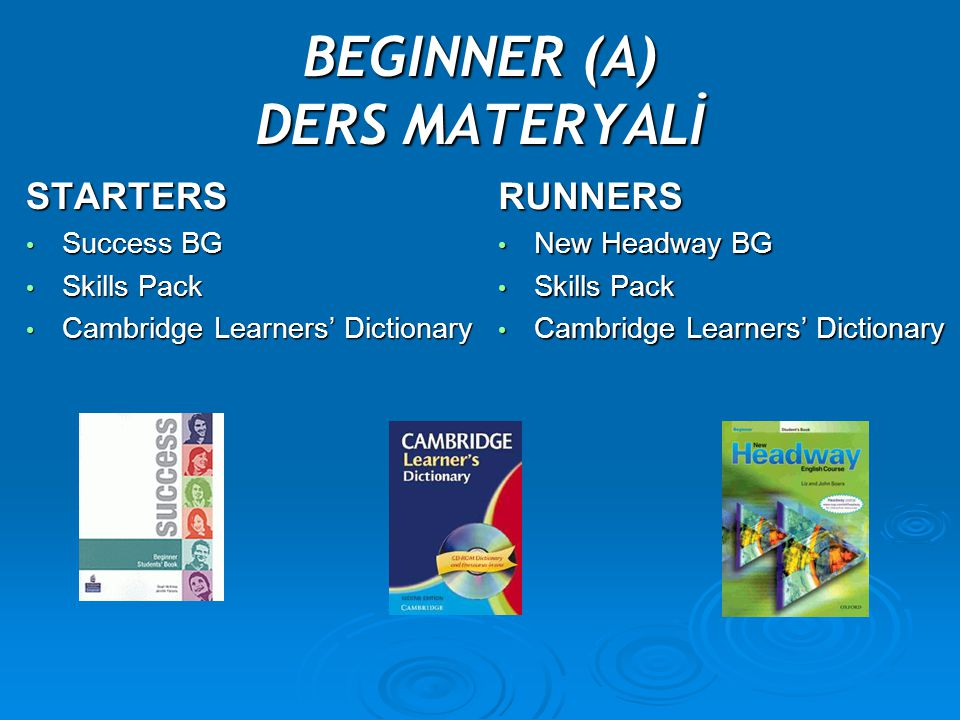 BEGINNER (A) DERS MATERYALİ STARTERS Success BG Success BG Skills Pack Skills Pack Cambridge Learners' Dictionary Cambridge Learners' Dictionary RUNNE