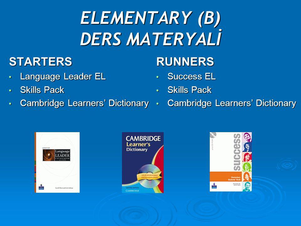 ELEMENTARY (B) DERS MATERYALİ STARTERS Language Leader EL Language Leader EL Skills Pack Skills Pack Cambridge Learners' Dictionary Cambridge Learners