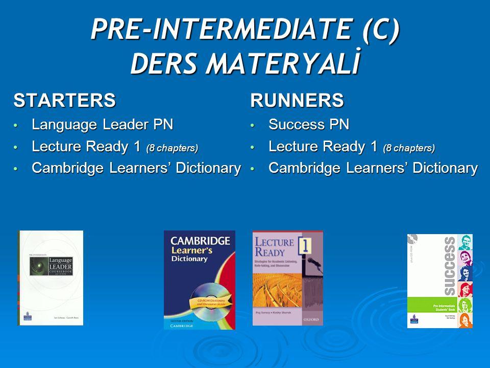 PRE-INTERMEDIATE (C) DERS MATERYALİ STARTERS Language Leader PN Language Leader PN Lecture Ready 1 (8 chapters) Lecture Ready 1 (8 chapters) Cambridge