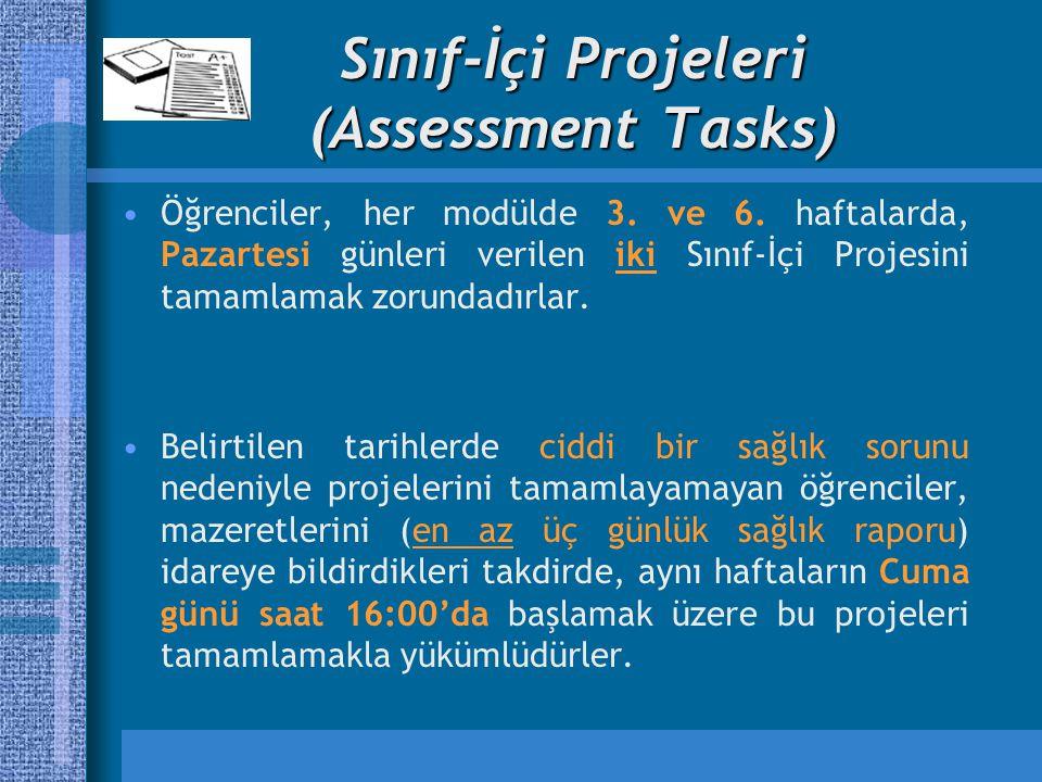 Sınıf-İçi Projeleri (Assessment Tasks) Öğrenciler, her modülde 3. ve 6. haftalarda, Pazartesi günleri verilen iki Sınıf-İçi Projesini tamamlamak zorun