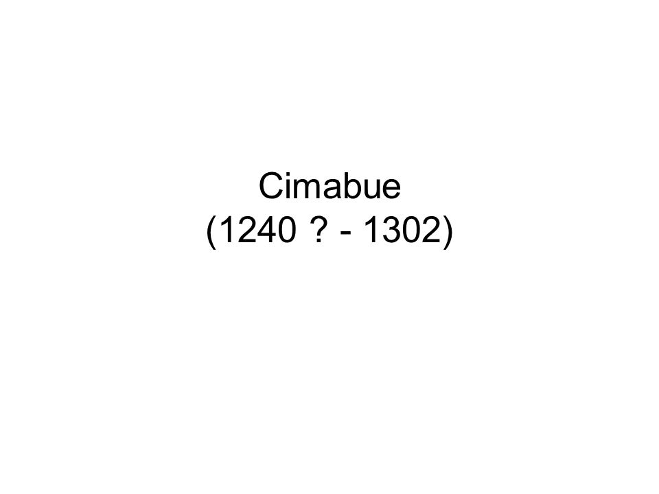 Cimabue (1240 ? - 1302)