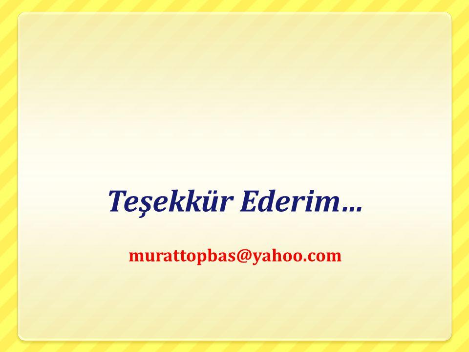 Teşekkür Ederim… murattopbas@yahoo.com