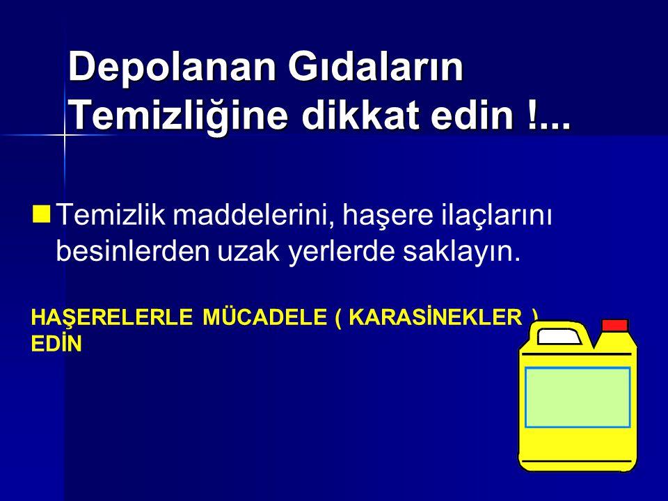 Depolanan Gıdaların Temizliğine dikkat edin !... Temizlik maddelerini, haşere ilaçlarını besinlerden uzak yerlerde saklayın. HAŞERELERLE MÜCADELE ( KA