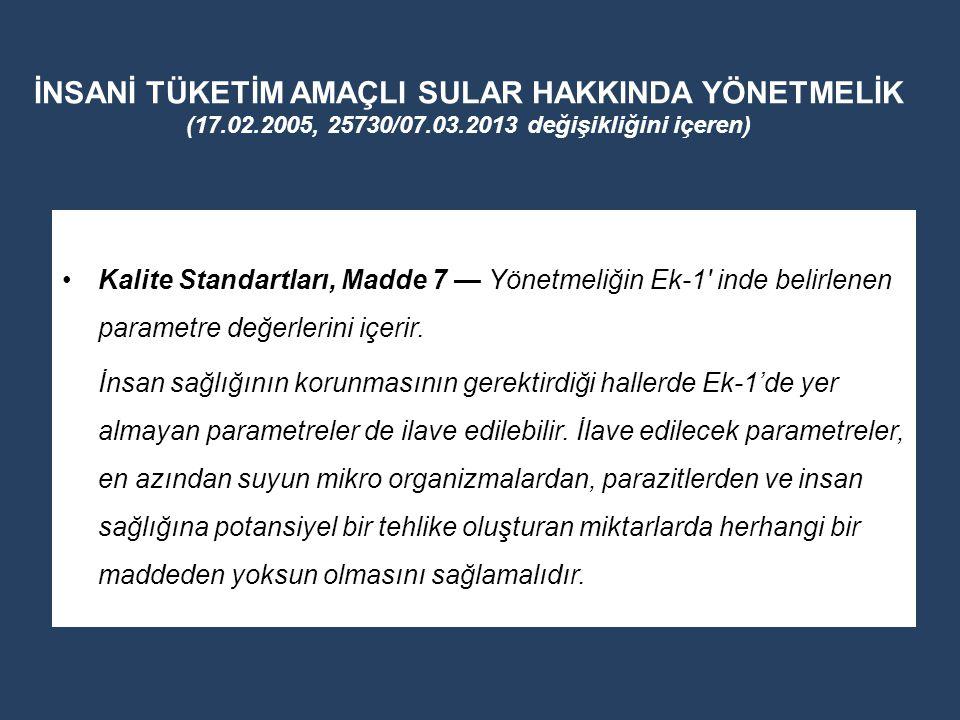 İNSANİ TÜKETİM AMAÇLI SULAR HAKKINDA YÖNETMELİK (17.02.2005, 25730/07.03.2013 değişikliğini içeren) Kalite Standartları, Madde 7 — Yönetmeliğin Ek-1'