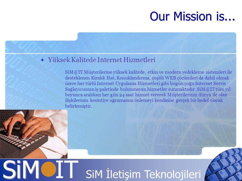 SiM SiM IT SiM İletişim Teknolojileri Yüksek Kalitede Internet Hizmetleri Yüksek Kalitede Internet Hizmetleri SiM@IT Müşterilerine yüksek kalitede, et