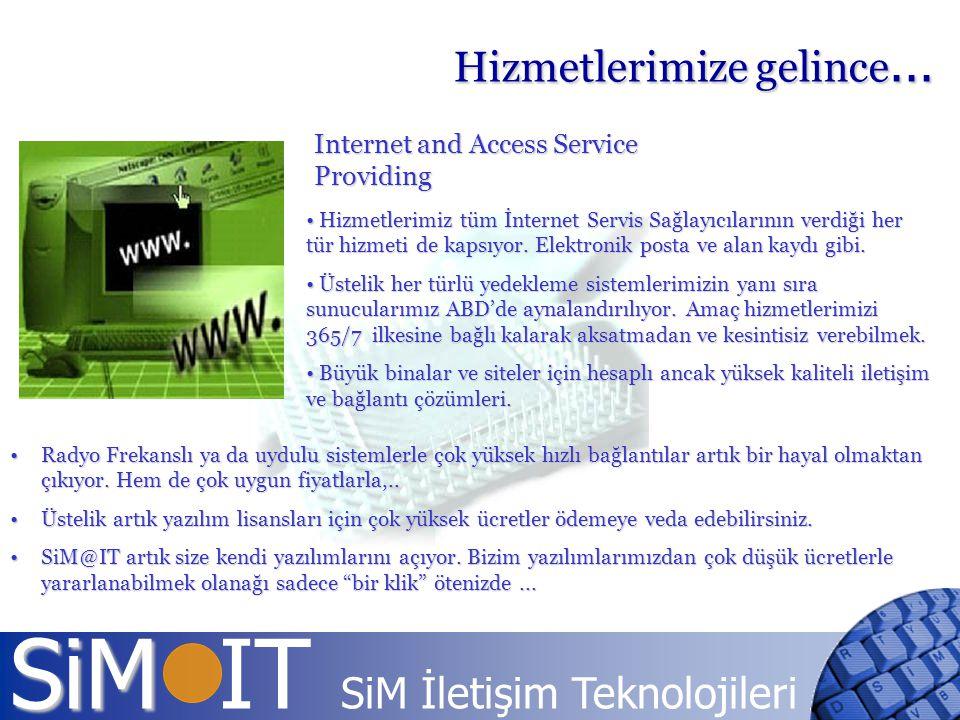 SiM SiM IT SiM İletişim Teknolojileri Internet and Access Service Providing Hizmetlerimize gelince... Hizmetlerimiz tüm İnternet Servis Sağlayıcıların