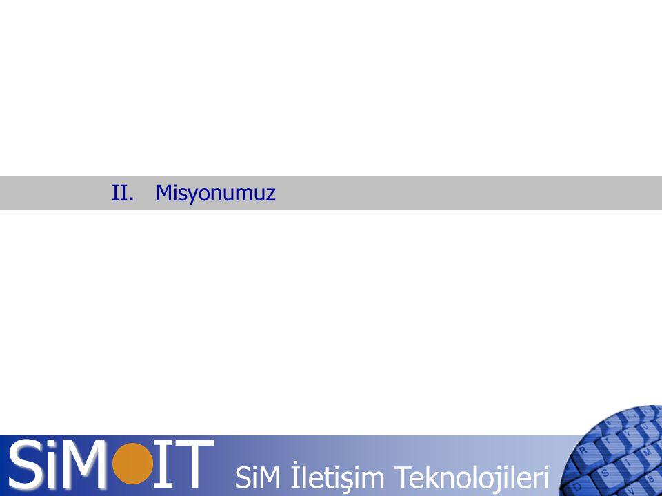 SiM SiM IT SiM İletişim Teknolojileri II. Misyonumuz