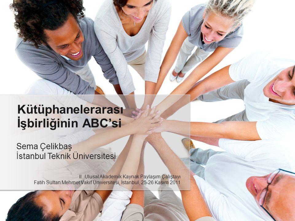 Sema Çelikbaş İstanbul Teknik Üniversitesi Kütüphanelerarası İşbirliğinin ABC'si II.