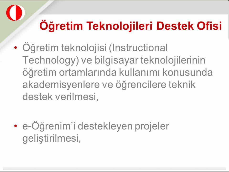 Öğretim Teknolojileri Destek Ofisi Öğretim teknolojisi (Instructional Technology) ve bilgisayar teknolojilerinin öğretim ortamlarında kullanımı konusunda akademisyenlere ve öğrencilere teknik destek verilmesi, e-Öğrenim'i destekleyen projeler geliştirilmesi,
