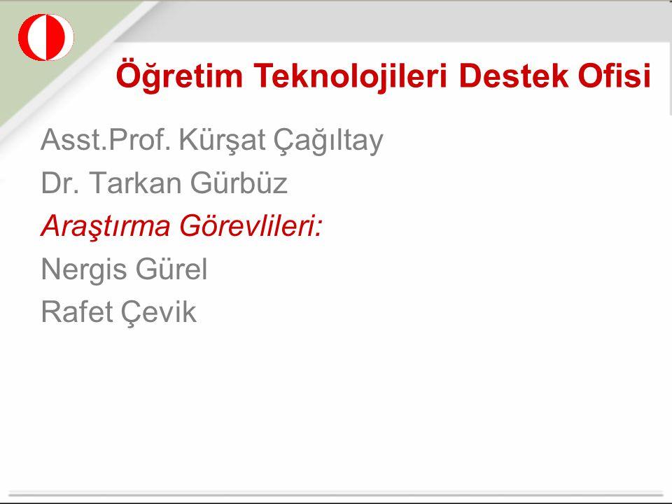 Asst.Prof. Kürşat Çağıltay Dr. Tarkan Gürbüz Araştırma Görevlileri: Nergis Gürel Rafet Çevik Öğretim Teknolojileri Destek Ofisi