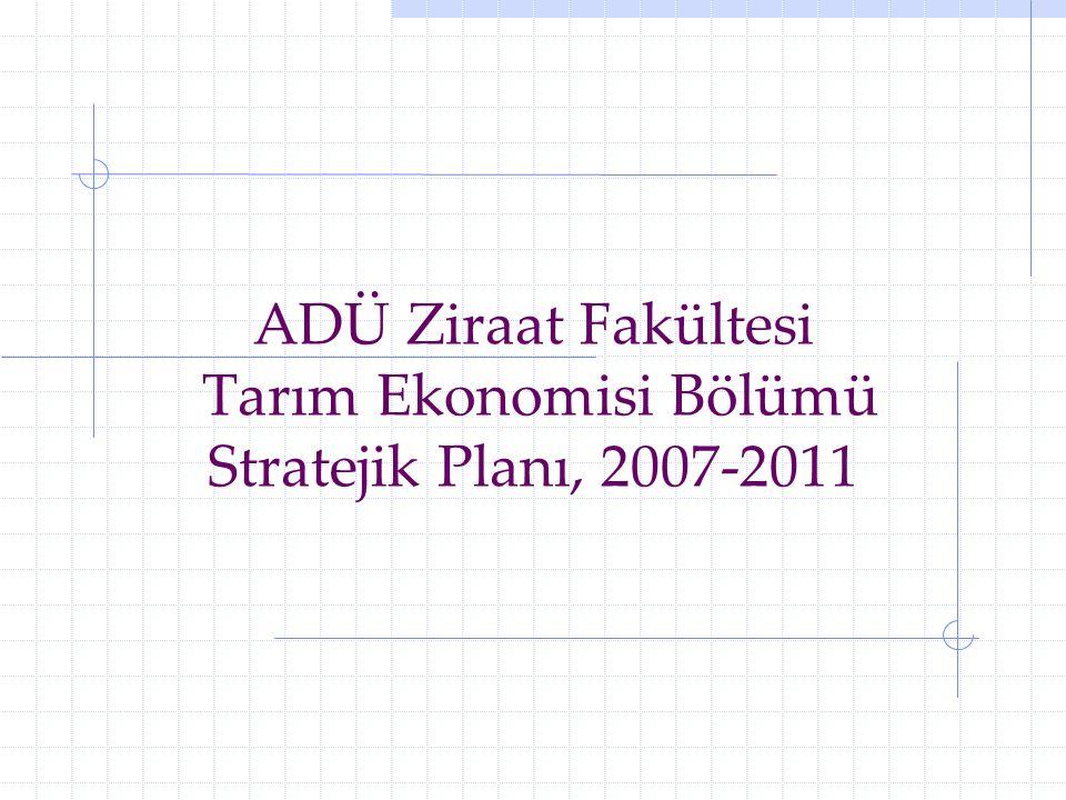 ADÜ Ziraat Fakültesi Tarım Ekonomisi Bölümü Stratejik Planı, 2007-2011