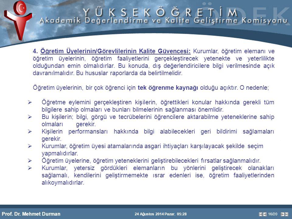 Prof. Dr. Mehmet Durman 24 Ağustos 2014 Pazar, 05:28 16/20 4. Öğretim Üyelerinin/Görevlilerinin Kalite Güvencesi: Kurumlar, öğretim elemanı ve öğretim