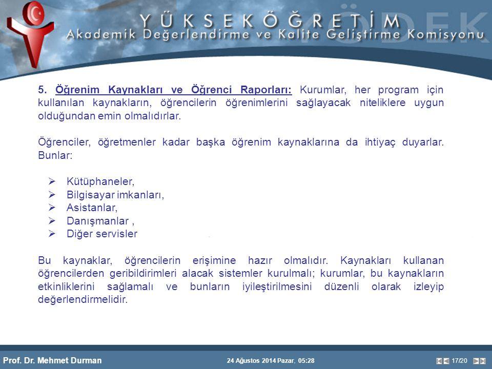 Prof. Dr. Mehmet Durman 24 Ağustos 2014 Pazar, 05:28 17/20 5. Öğrenim Kaynakları ve Öğrenci Raporları: Kurumlar, her program için kullanılan kaynaklar