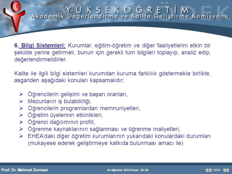 Prof. Dr. Mehmet Durman 24 Ağustos 2014 Pazar, 05:28 18/20 6. Bilgi Sistemleri: Kurumlar, eğitim-öğretim ve diğer faaliyetlerini etkin bir şekilde yer