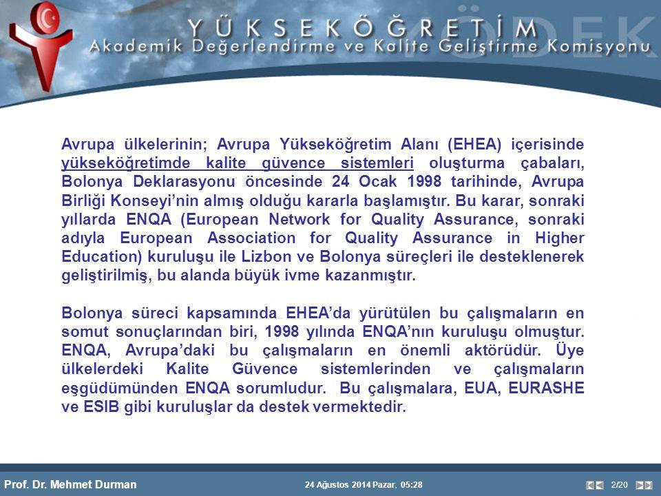 Prof. Dr. Mehmet Durman 24 Ağustos 2014 Pazar, 05:28 2/20 Avrupa ülkelerinin; Avrupa Yükseköğretim Alanı (EHEA) içerisinde yükseköğretimde kalite güve