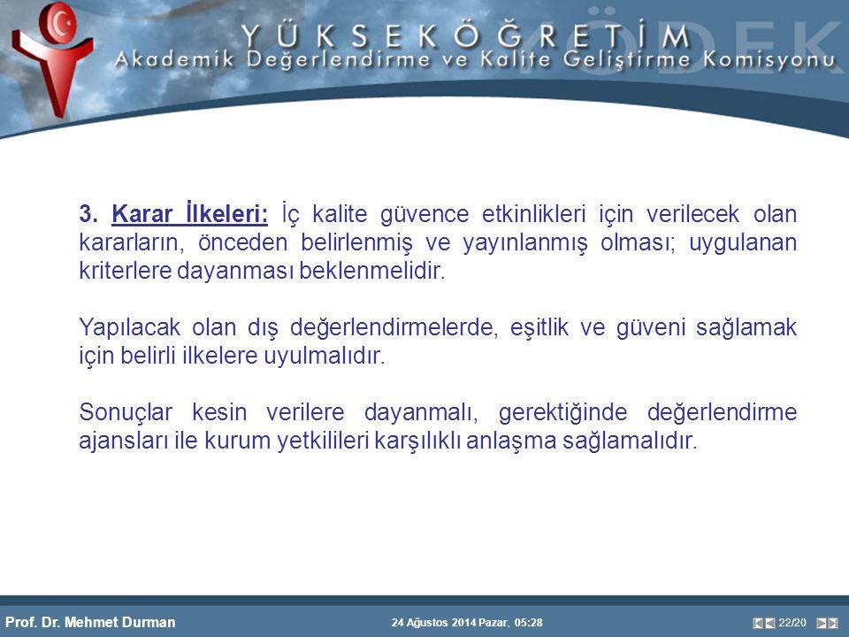 Prof. Dr. Mehmet Durman 24 Ağustos 2014 Pazar, 05:28 22/20 3. Karar İlkeleri: İç kalite güvence etkinlikleri için verilecek olan kararların, önceden b