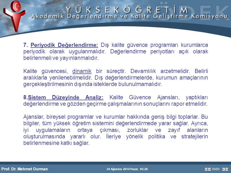 Prof. Dr. Mehmet Durman 24 Ağustos 2014 Pazar, 05:28 25/20 7. Periyodik Değerlendirme: Dış kalite güvence programları kurumlarca periyodik olarak uygu