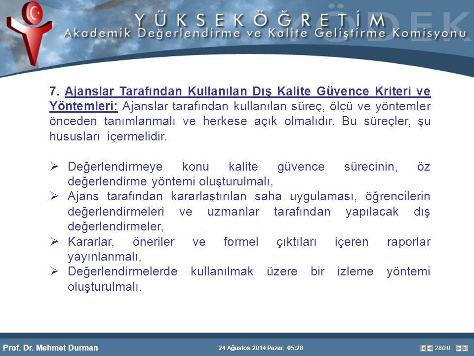 Prof. Dr. Mehmet Durman 24 Ağustos 2014 Pazar, 05:28 28/20 7. Ajanslar Tarafından Kullanılan Dış Kalite Güvence Kriteri ve Yöntemleri: Ajanslar tarafı