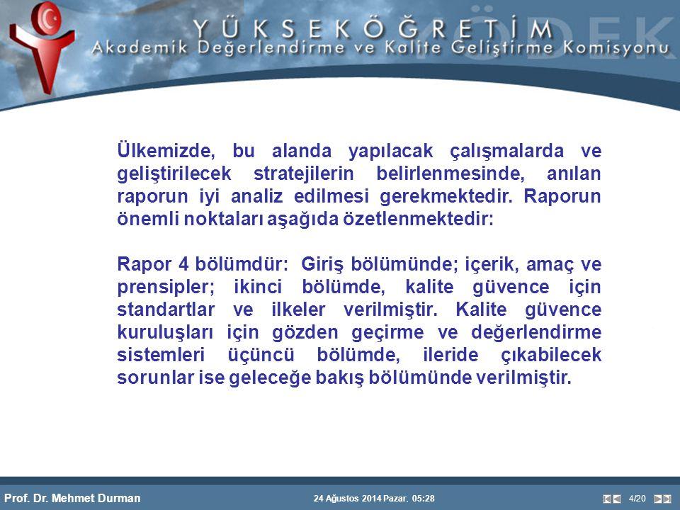 Prof. Dr. Mehmet Durman 24 Ağustos 2014 Pazar, 05:28 4/20 Ülkemizde, bu alanda yapılacak çalışmalarda ve geliştirilecek stratejilerin belirlenmesinde,