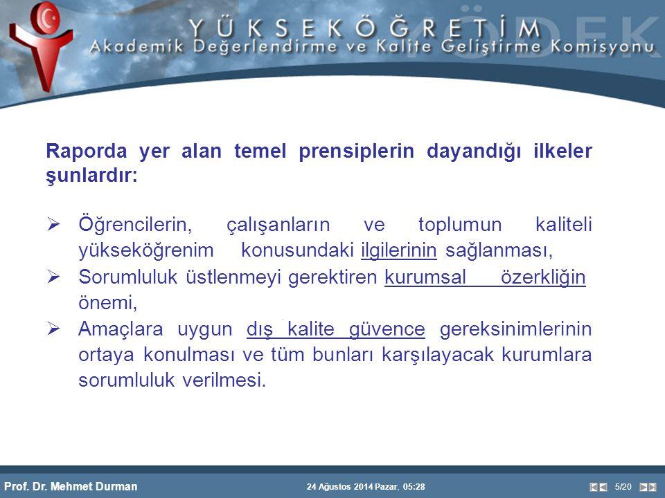 Prof. Dr. Mehmet Durman 24 Ağustos 2014 Pazar, 05:28 5/20 Raporda yer alan temel prensiplerin dayandığı ilkeler şunlardır:  Öğrencilerin, çalışanları
