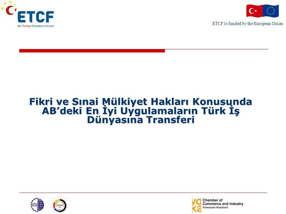 ETCF is funded by the European Union Fikri ve Sınai Mülkiyet Hakları Konusunda AB'deki En İyi Uygulamaların Türk İş Dünyasına Transferi