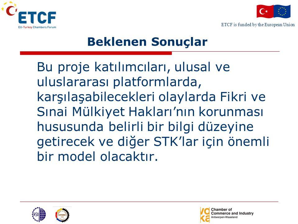 ETCF is funded by the European Union Beklenen Sonuçlar Bu proje katılımcıları, ulusal ve uluslararası platformlarda, karşılaşabilecekleri olaylarda Fikri ve Sınai Mülkiyet Hakları ' nın korunması hususunda belirli bir bilgi düzeyine getirecek ve diğer STK'lar için önemli bir model olacaktır.